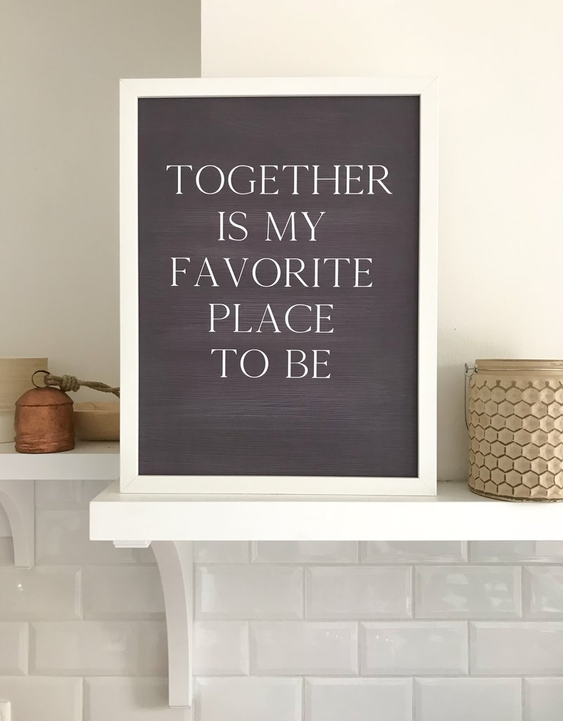 """Poster """" Together is my favorite place to be"""" im Tafellook"""