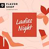 Flavor Shop 15/05/2020 - Ladies Night @ Flavor Shop