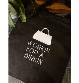 "Tote bag ""Workin' for a Birkin"""