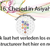 16 Chessed in Assiyah