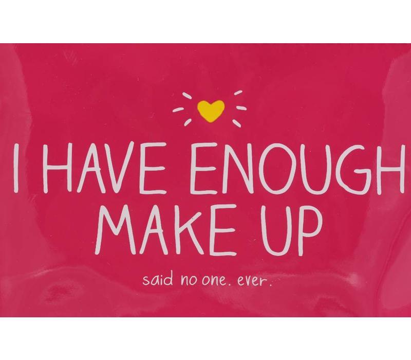 Make Up Bag- I Have Enough Makeup