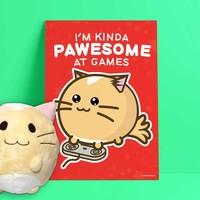 Fuzzballs Print A4 - I'm Kinda Pawesome At Games