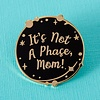 Punky Pins Punky Pins enamel Pin - It's not a phase mom