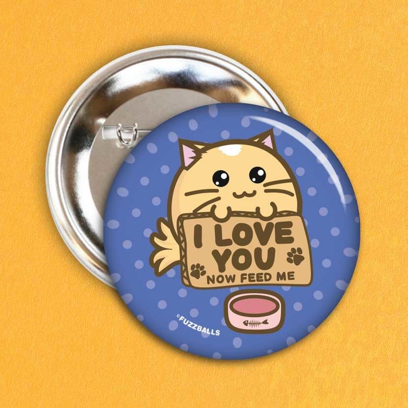 Fuzzballs Button - I love you now feed me