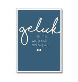Postkaart Geluk is ergens zijn waar je nooit meer weg wilt