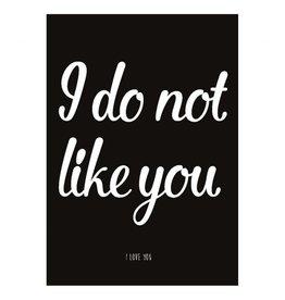 postkaart I do not like you, I love you