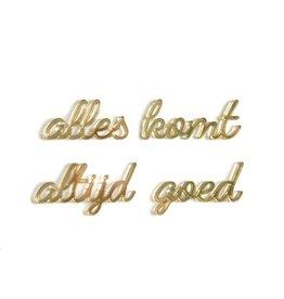 Quote 'alles komt altijd goed' goud