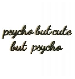 Quote 'psycho but cute but psycho' zwart