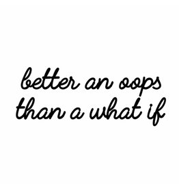 Quote 'better an oops than a what if' zwart