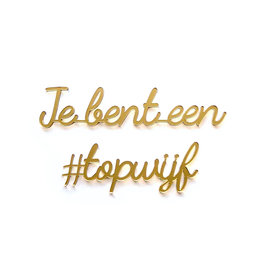 Quote 'Je bent een #topwijf' goud