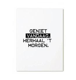 postkaart Geniet vandaag, herhaal 't morgen