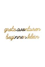 Quote grote avonturen beginnen klein goud