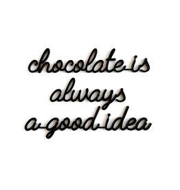 Quote 'chocolate is always a good idea' zwart