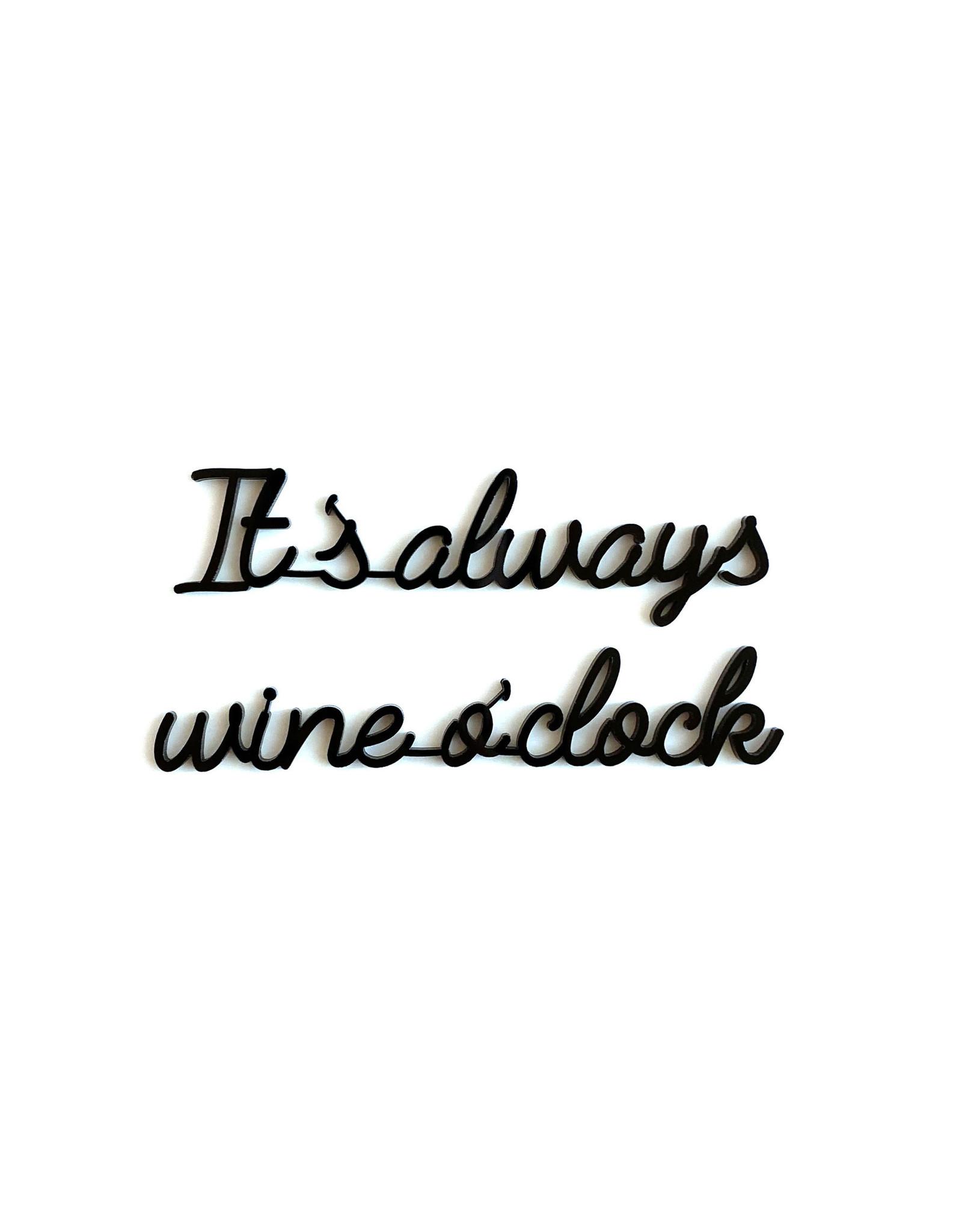 Quote 'It's always wine o'clock' zwart