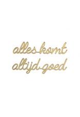 Quote 'alles komt altijd goed' goud 2