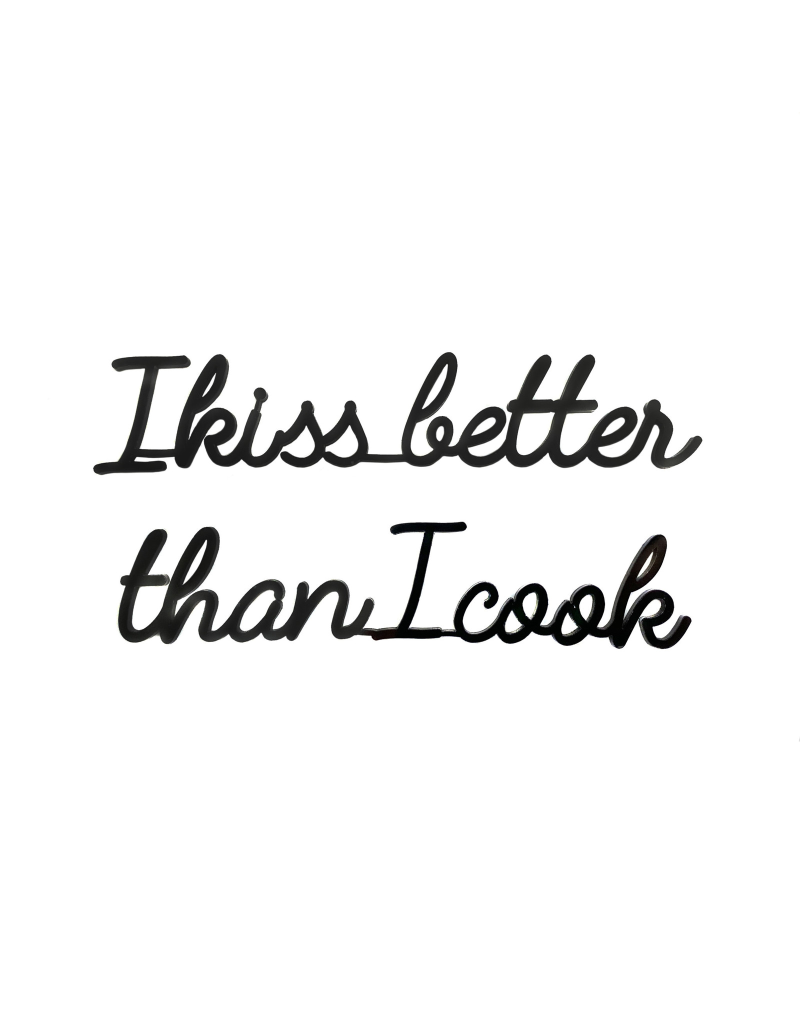 Quote I kiss better than I cook zwart
