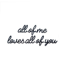 Quote All of me loves all of you zwart