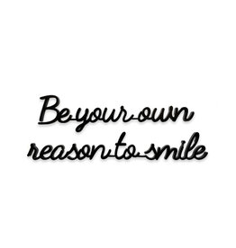 Quote Be your own reason to smile zwart