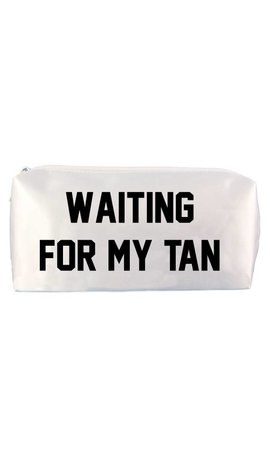 WAITING FOR MY TAN MAKE UP BAG