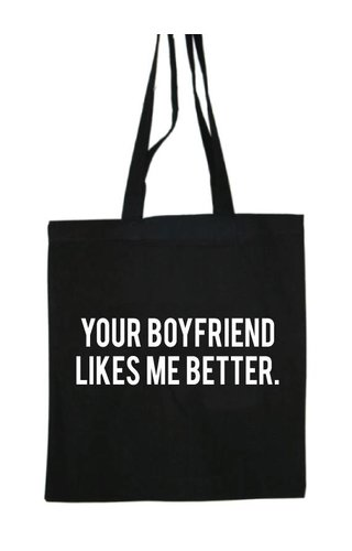 YOUR BOYFRIEND LIKES ME BETTER COTTON BAG