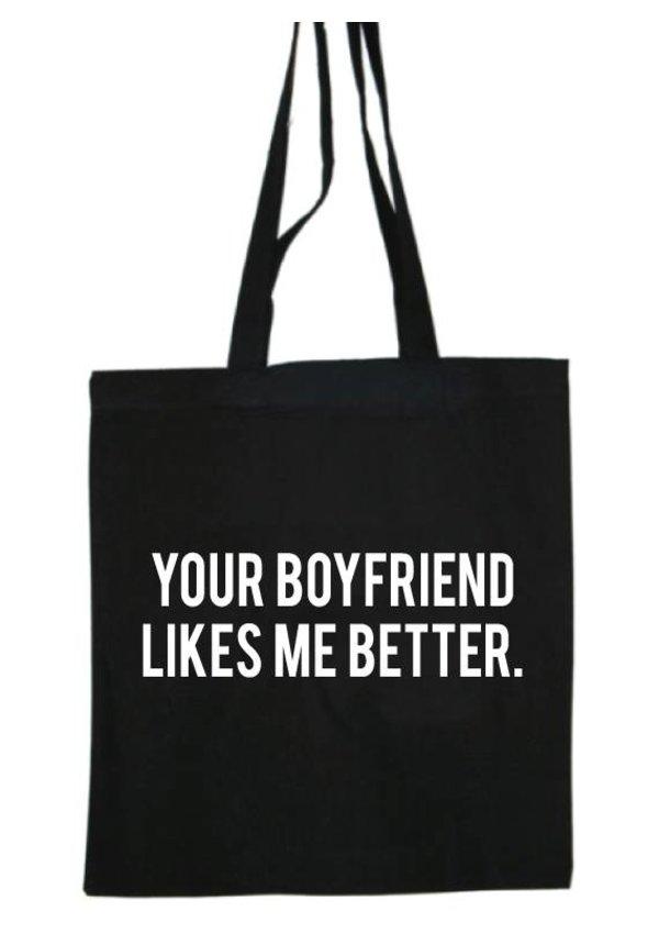YOUR BOYFRIEND LIKES ME BETTER COTTON BAG