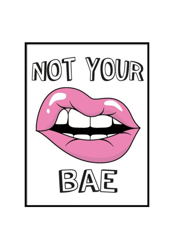 NOT YOUR BAE LIPS POSTER