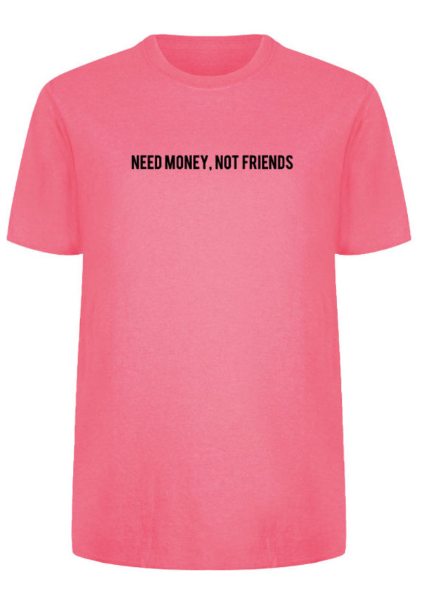 NEED MONEY NOT FRIENDS TEE NEON