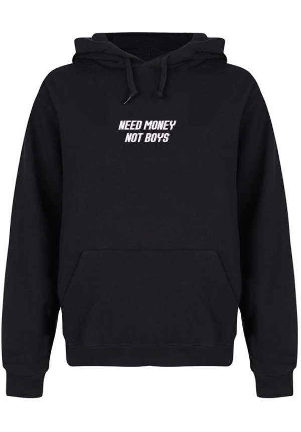 NEED MONEY NOT BOYS HOODIE