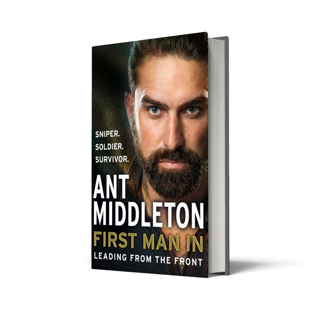First Man In: Leading from the Front by Ant Middleton
