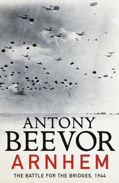 Arnhem: The Battle of the Bridges 1944 by Antony Beevor