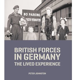 British Forces in Germany: The Lived Experience Author Peter Johnston