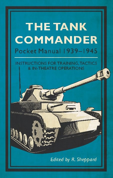 The Tank Commander 1939-1945 Edited R. Sheppard