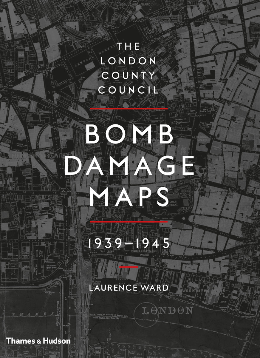 The London County Council Bomb Damage Maps 1939-1945 Author Laurence Ward