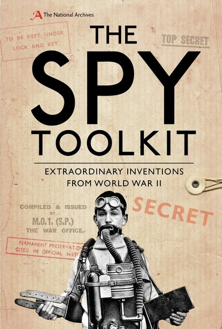 The Spy Toolkit Extraordinary Inventions from World War II Author Stephen Twigge