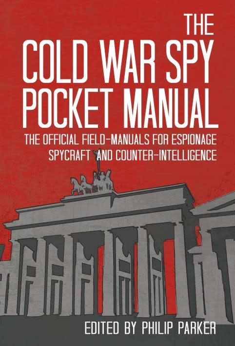 The Cold War Spy Pocket Manual: The Official Field Manuals for Espionage, Spycraft and Counter Intellingence, Editor Philip Parker