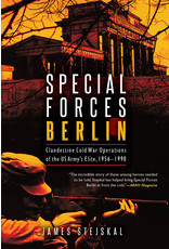 Special Forces Berlin: Clandestine Cold War Operations of the US Army's Elite 1956-1990 Author James Stejskal