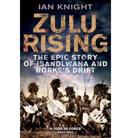 Zulu Rising The Epic Story of Isandlwana and Rorke's Drift Author Ian Knight