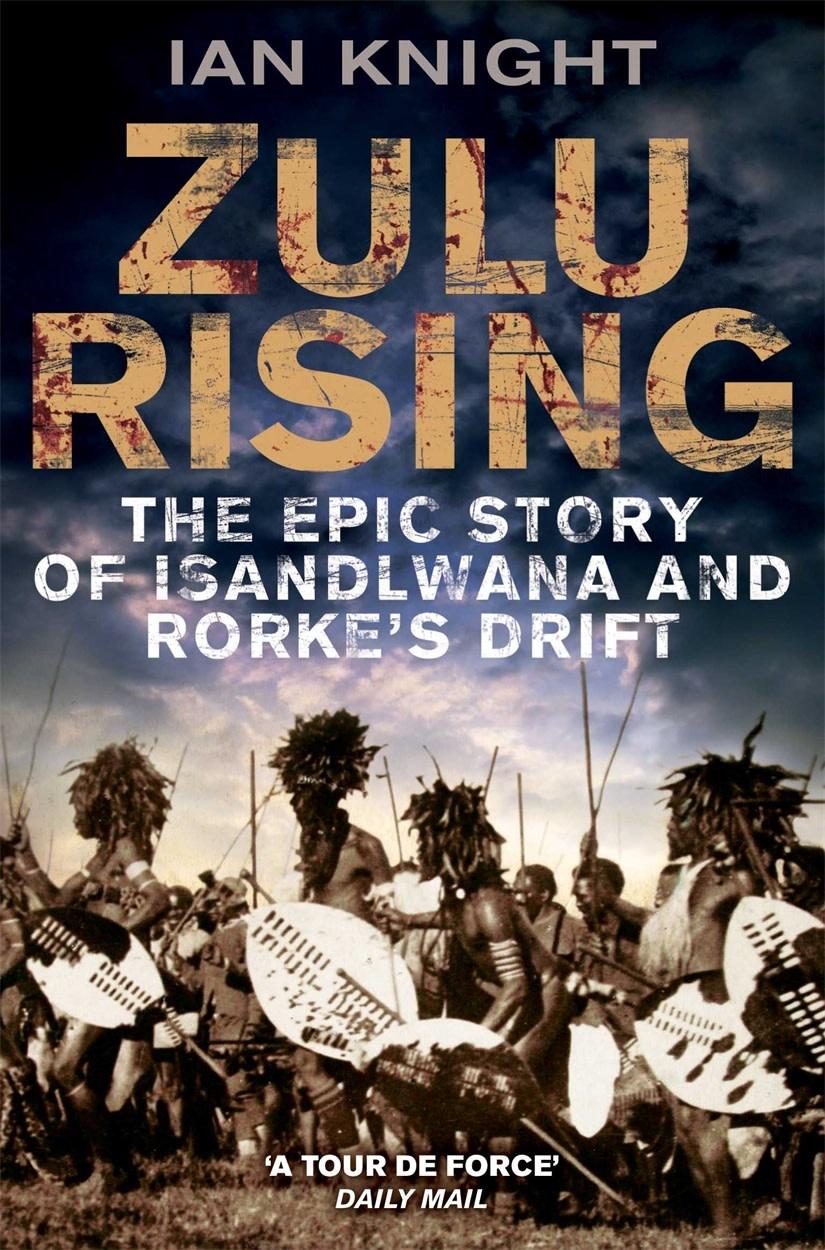 Zulu Rising The Epic Story of Isandlwana and Rorke's Drift Author Ian Knight