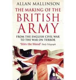The Making Of The British Army Author Allan Mallinson