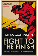 Fight to the Finish The First World War Author Alan Mallinson
