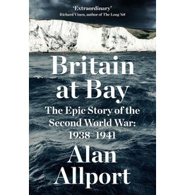 Britain At Bay: The Epic Story of the Second World War 1938-41 Author Alan Allport