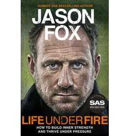 Life Under Fire: How to Build Inner Strength and Thrive Under Pressure Author Jason Fox