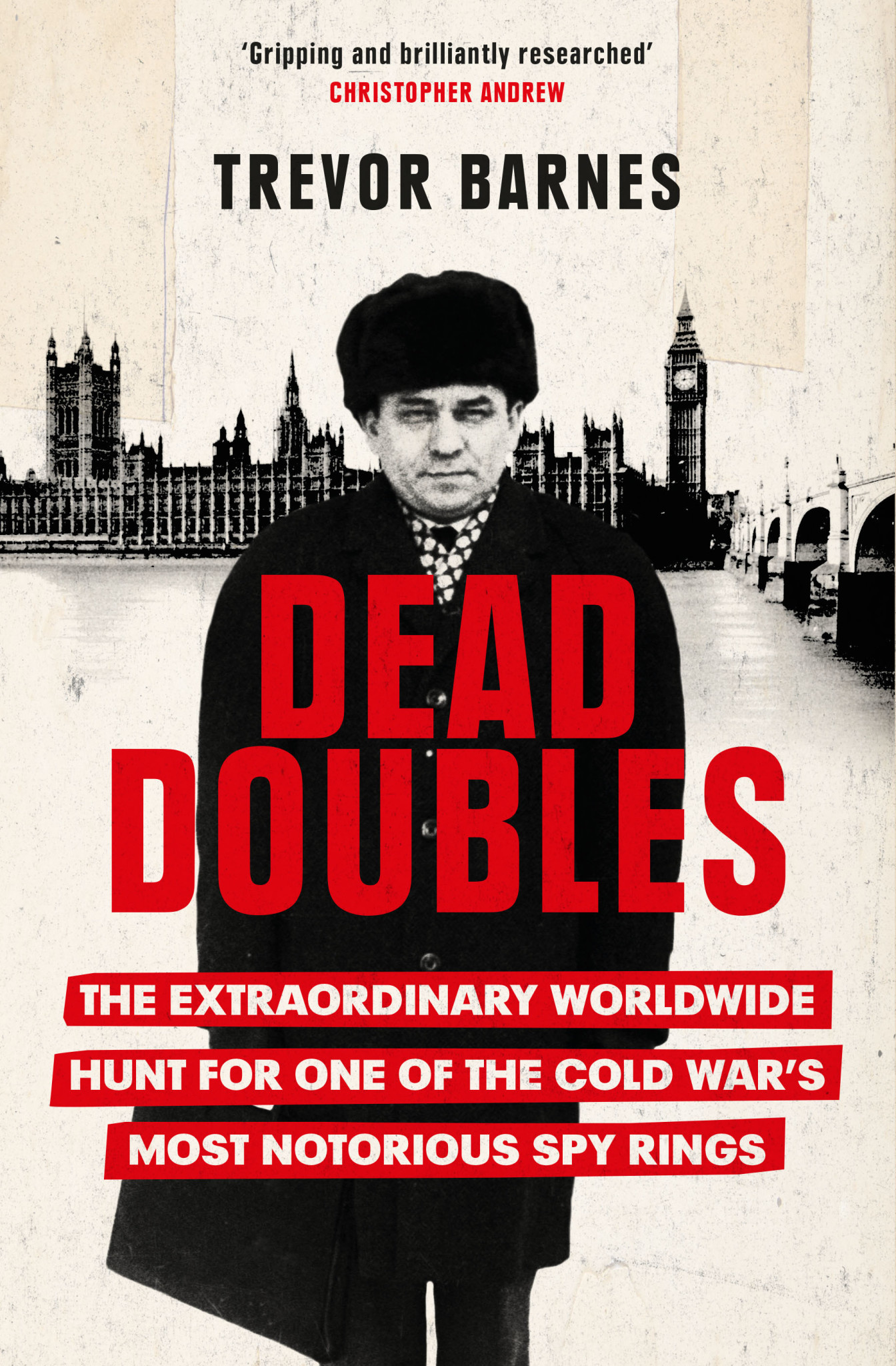 Dead Doubles: The Extraordinary Worldwide Hunt for One of the Cold War's Most Notorious Spy Rings Author Trevor Barnes