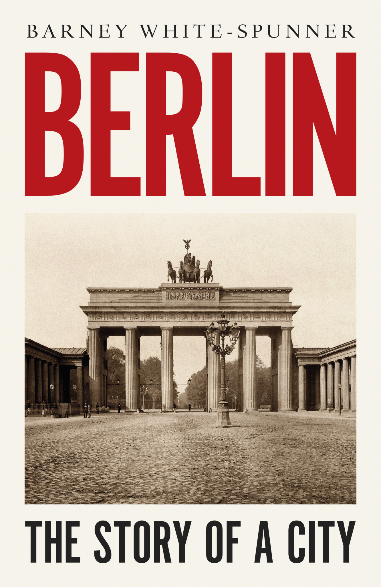 Berlin: The Story of A City Author Barney White-Spunner