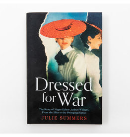 Dressed for War The Story of Audrey Withers, Vogue editor Extraordinaire from the Blitz to the Swinging Sixties Author Julie Summers