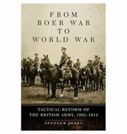 From Boer War to World War: The Tactical Reform of the British Army Author Spencer Jones