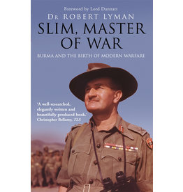 Slim, Master of War, Burma and the Birth of Modern Warfare Author Robert Lyman