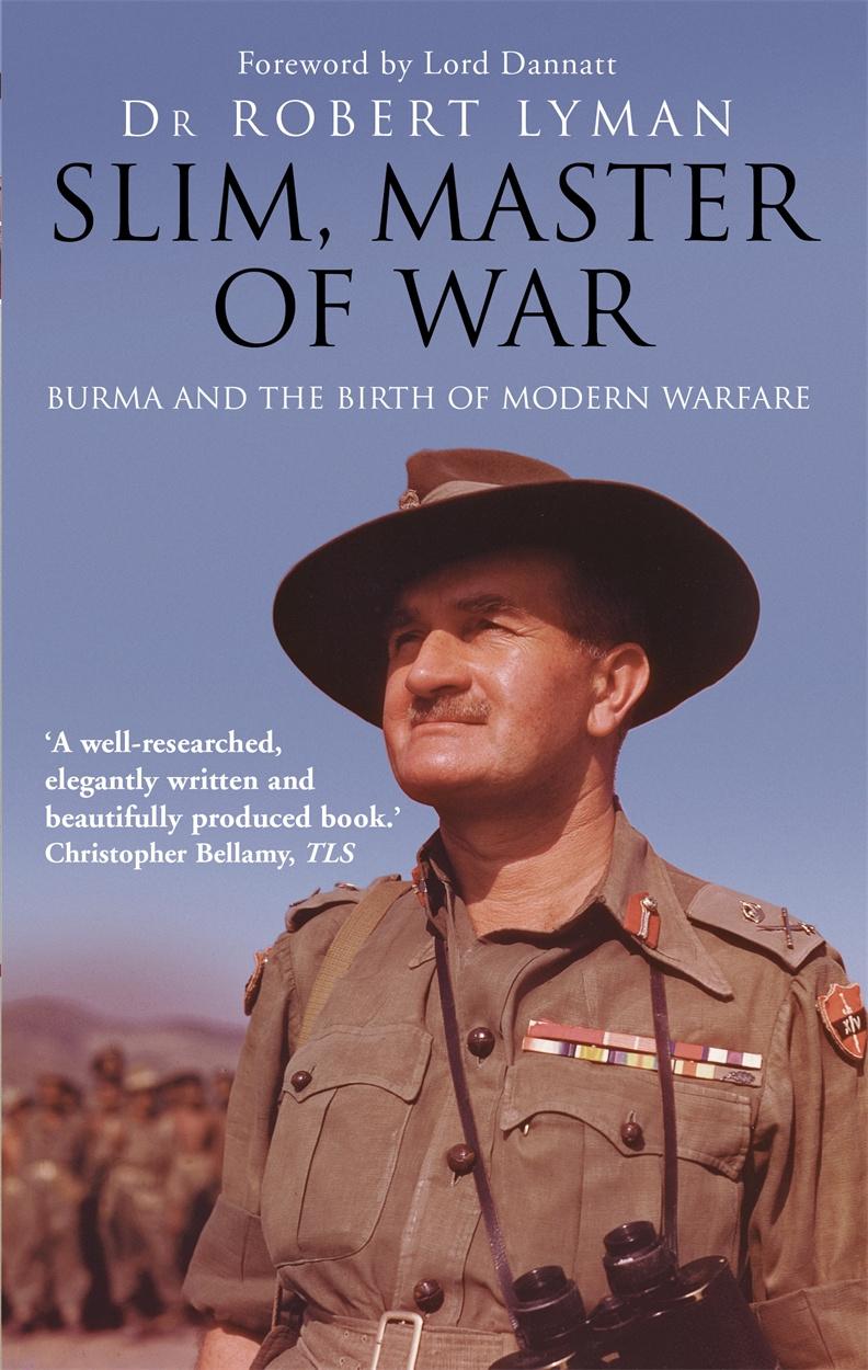Slim, Master of War, Burma and the Birth of Modern Warfare Author Robert Lyman