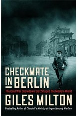 Checkmate in Berlin: The Coldwar Showdown that Shaped the Modern World Author Giles Milton