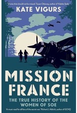Mission France The True History of the Women of SOE Author Kate Vigurs